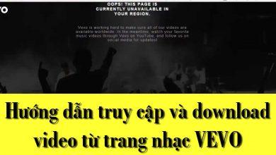 Hướng dẫn truy cập và download video từ trang nhạc VEVO